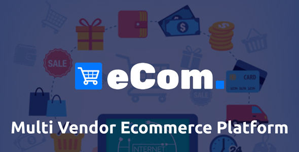Ecom - Multi Vendor Ecommerce Shopping Cart Platform
