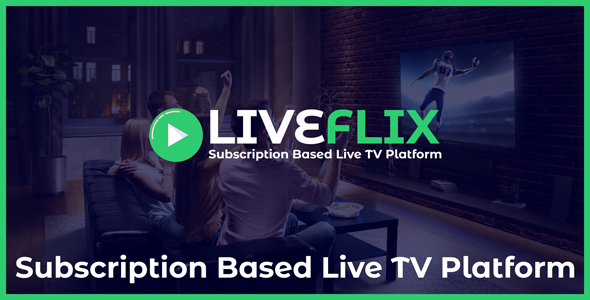 LiveFlix - Subscription Based Live TV Platform